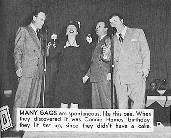 Many gags are spontaneous, like this one.  When they discovered it was Connie Haines' birthday,  they lit her up since they didn't have a candle.